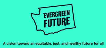Evergreen Future logo in Washington State outline-A vision toward an equitable, just, and healthy future for all.
