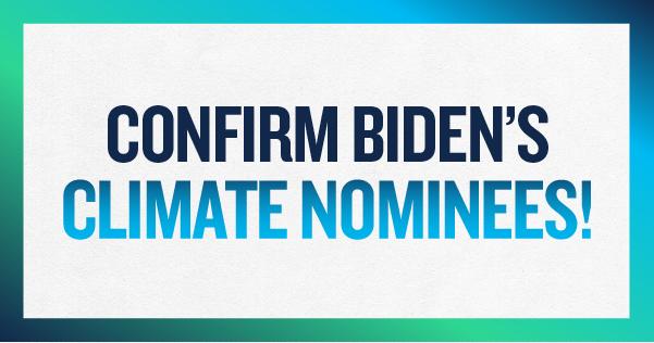 Confirm Biden's Climate Nominees!