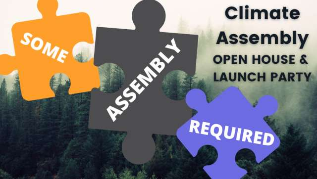 Some Assembly Required. Climate Assembly open house and launch party.