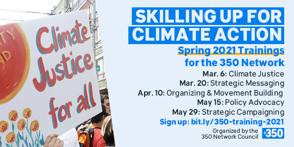 350.org Skilling up for Climate Action. Spring 2021 Trainings for the Network.