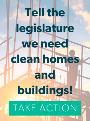 Tell the legislature we need clean homes and buildings! Take action.