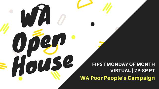 Washington Open House. WA Poor People's Campaign. First Monday from 7 to 8 pm.