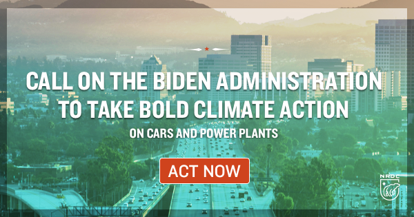 Call on the Biden administration to take bold climate action on cars and power plants. Act Now.