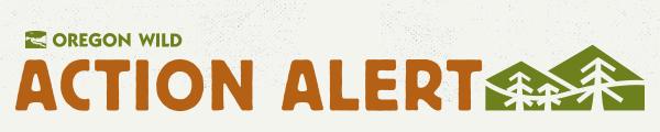 oregon wild action alert