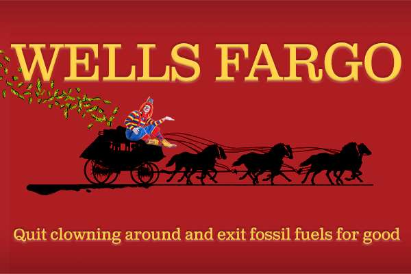 Wells Fargo, Quit clowing around and exit fossil fuels for good.