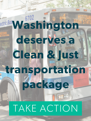 Washington deserves a Clean & Just Transportation package. A bus behind Take Action.
