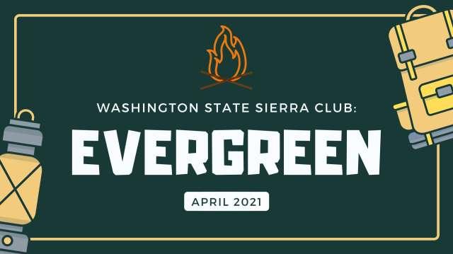Washington State Sierra Club Evergreen. April 2021