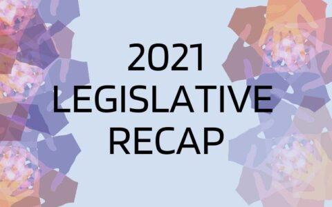 2021 Legislative Recap. Front and Centered.