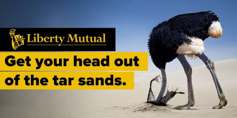 Liberty Mutual. Get your Head out of the tar sands. Ostrich jamming it's head into a sand dune, and splashing oil.
