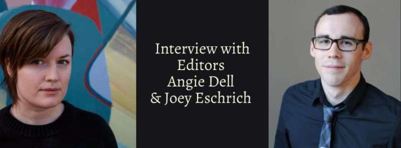Interview with Editors Angie Dell & Joey Eschrich. Photos of each.