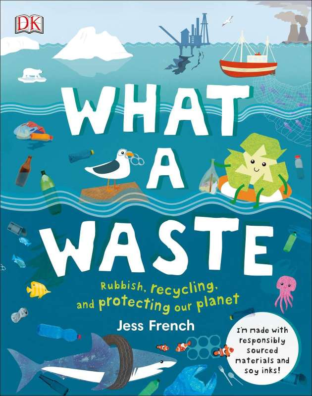 Book-What a Waste. Rubbish. Recycling. and protecting our planet.