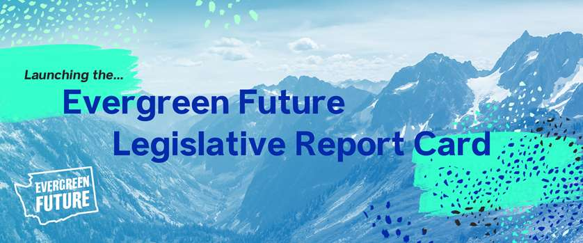2021 Evergreen Future Legislative Report Card
