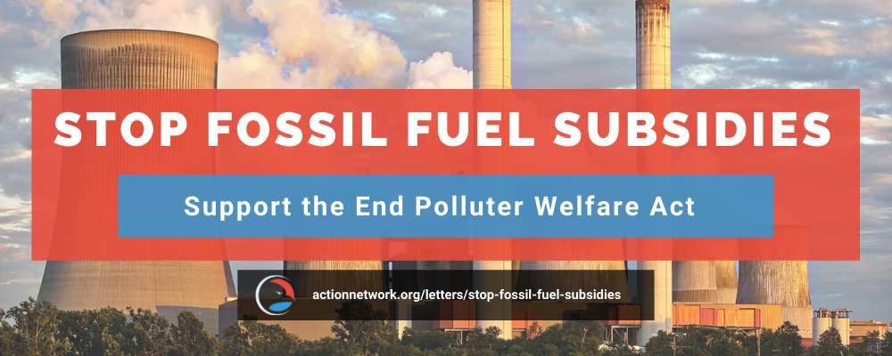 Stop Fossil Fuel Subsidies. Support the End Polluter Welfare Act.