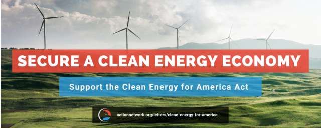 secure a clean energy economy. Support the Clean Energy for America Act.