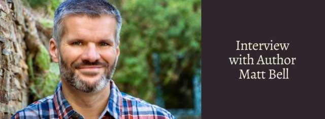 Interview with Author Matt Bell