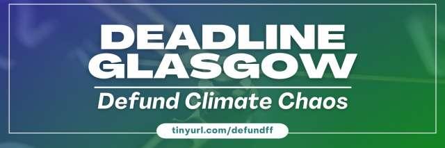 Deadline Glasgow - Defund Climate Chaos