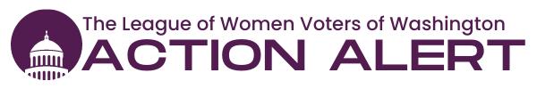 League of Women Voters of Washington - Action Alert