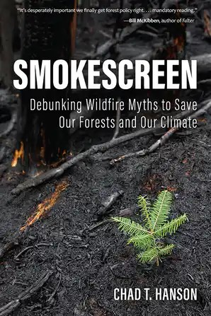 Smokescreen Debunking Wildfire Myths to Save Our Forests and Our Climate