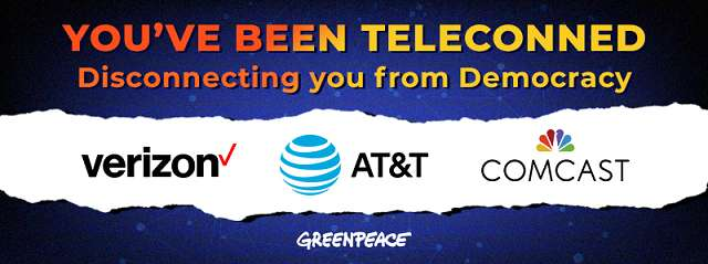 You've been Teleconned Disconnecting you from Democracy. Verizon, AT&T, Comcast-Greenpeace