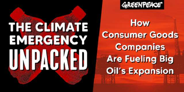 The Climate Emergency UNPACKED - How Consumer Goods Companies are Fueling Big Oil's Expansion.