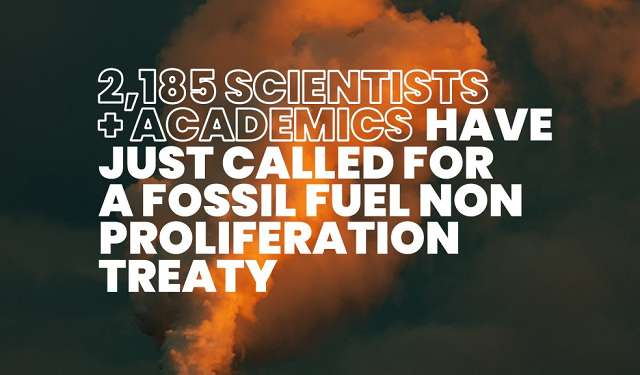 2185 Scientists + Academics have just called for a Fossil Fuel Non-Proliferation Treaty