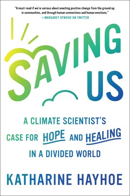 Book cover - Saving Us, A Climate Scientist's Case for Hope and Healing in a Divided World