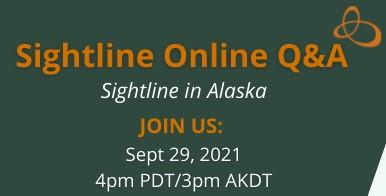 Sightline Online Q&A - Sightline in Alaska - Sept 29   4 pm PT