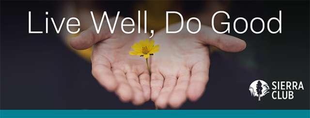 Live Well, Do Good-Sierra Club